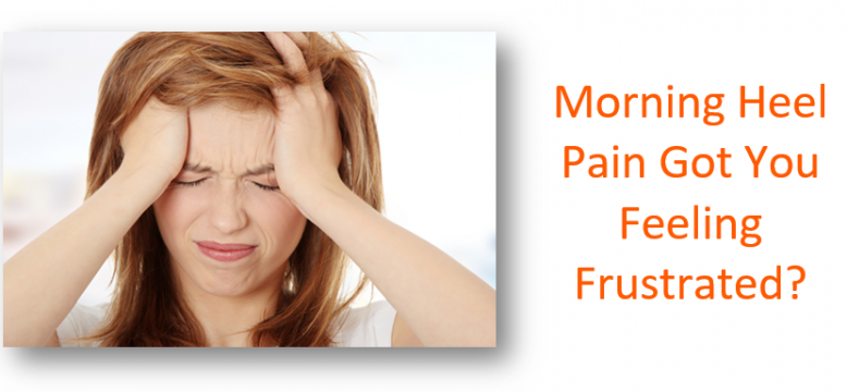 Morning Heel Pain Got You Feeling Frustrated?